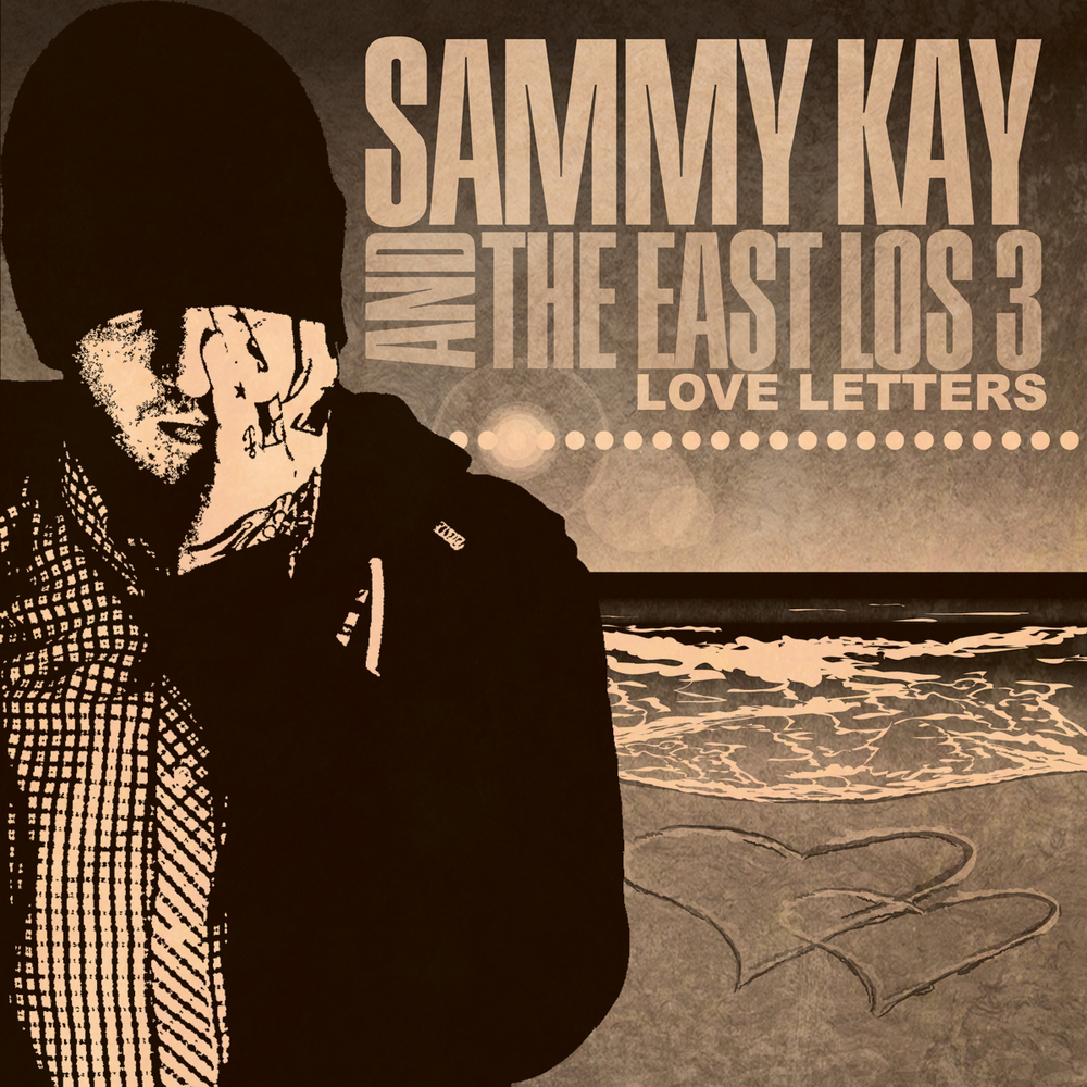 Sammy Kay and the East Los 3 | Love Letters