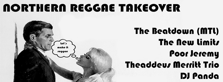 NORTHERN REGGAE TAKEOVER! Featuring The Beatdown, The New Limits, Poor Jeremy, Thaddeus Merritt Trio and DJ Panda