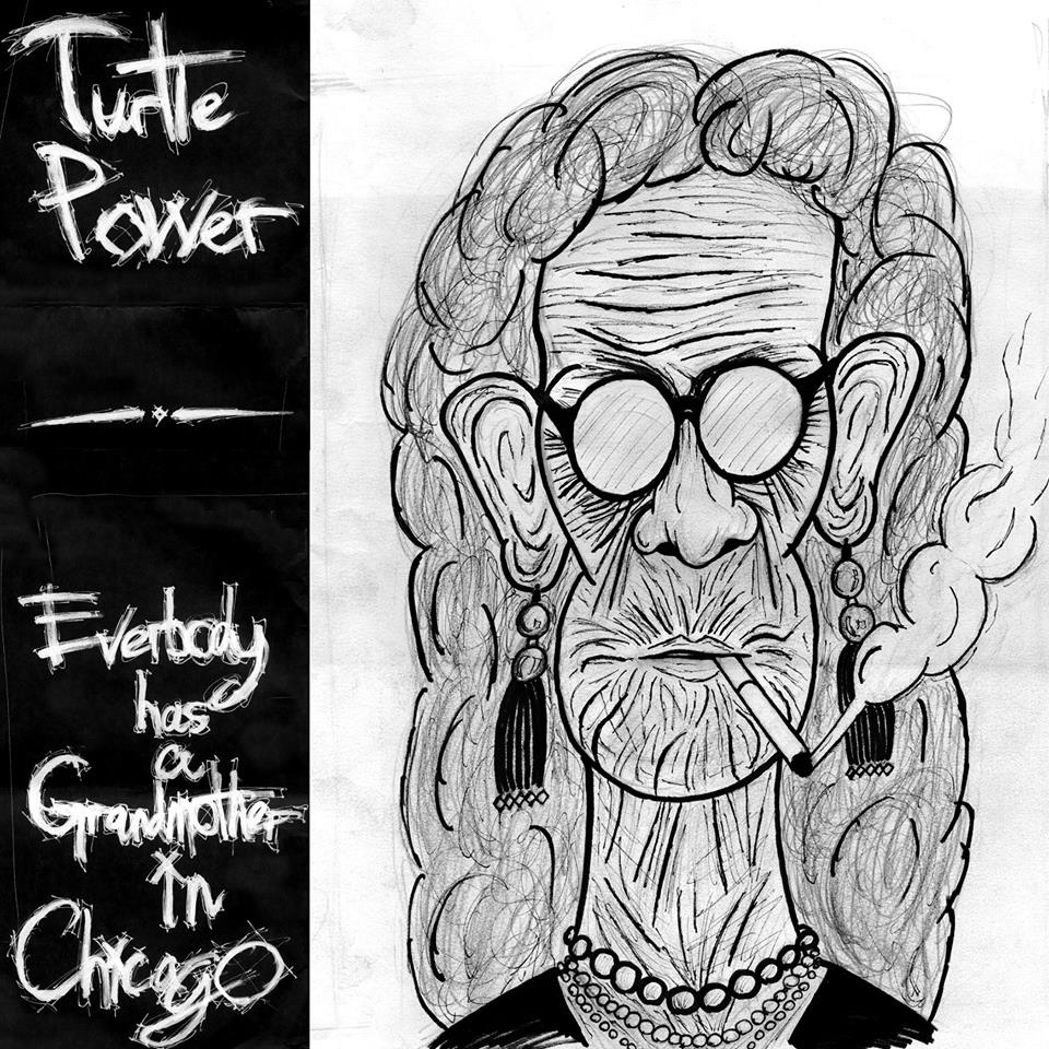 Turtle Power - Everybody Has a Grandmother in Chicago Artwork